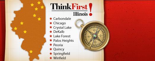 Think First Illinois Carbondale Chicago Joliet Palos Heights Crystal Lake Peoria Quincy Springfield Winfield